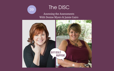 39 The DISC - Assessing the Assessments with Denise Myers & Jamie Gairo