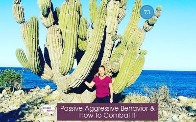 Passive Aggressive Behavior & How to Combat It