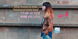 116 TW What Women in Male Dominated Fields Need