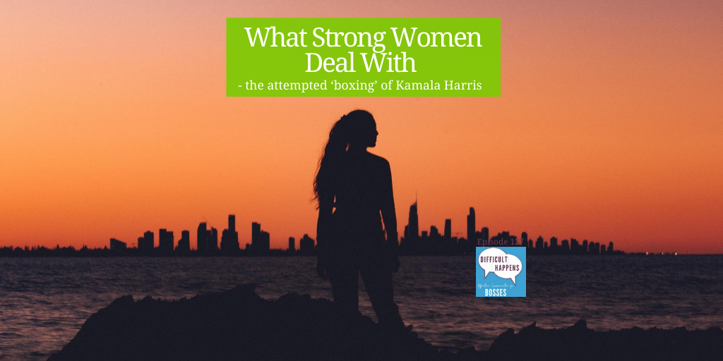127 TW What strong women deal with - the attempted 'boxing' of Kamala Harris