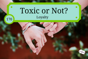 170_Toxic or Not Loyalty