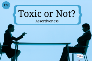 172 Toxic or Not Assertive